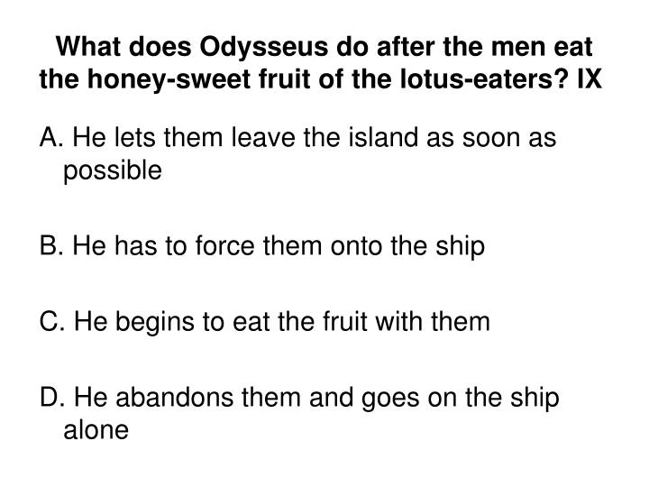 What does Odysseus do after the men eat the honey-sweet fruit of the lotus-eaters? IX