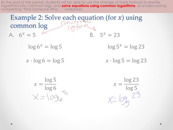 By the end of the period, students will be able to use the change of base formula to rewrite logarithms into common logs, and