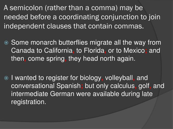 A semicolon (rather than a comma) may be needed before a coordinating conjunction to join independent clauses that contain commas.