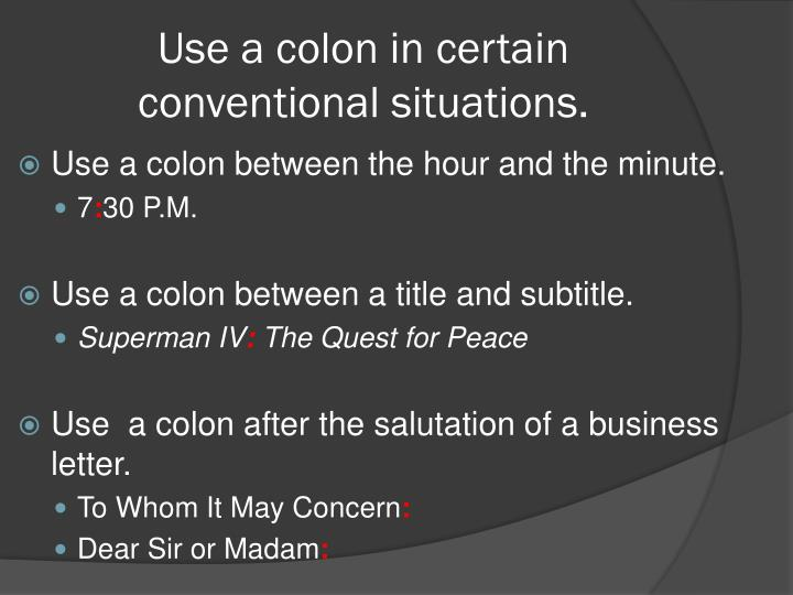 Use a colon in certain conventional situations.