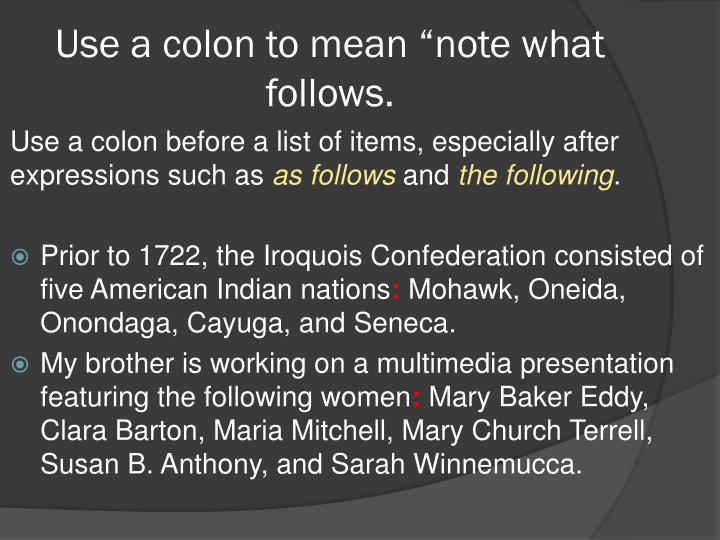 """Use a colon to mean """"note what follows."""