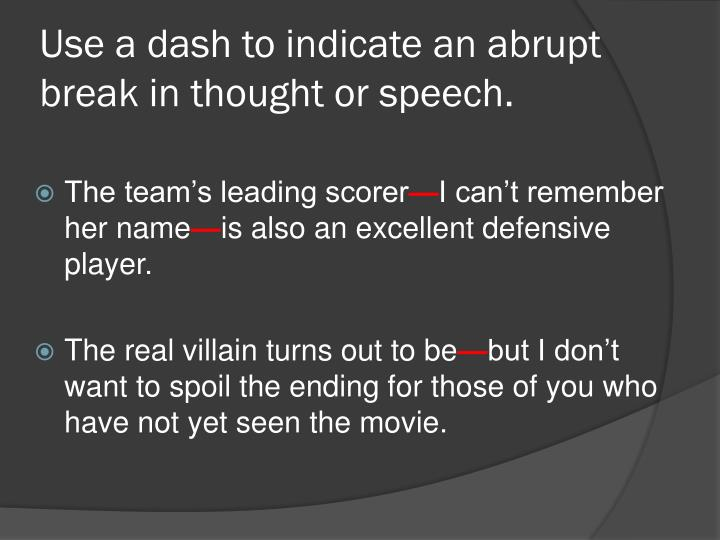 Use a dash to indicate an abrupt break in thought or speech.