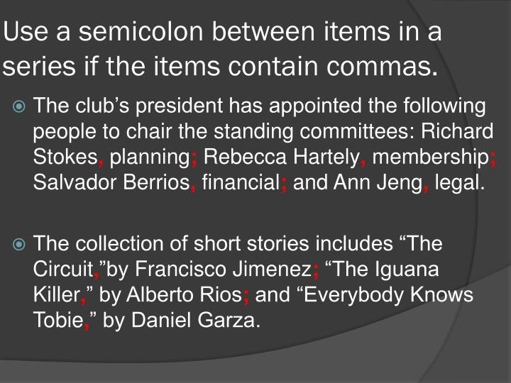 Use a semicolon between items in a series if the items contain commas.