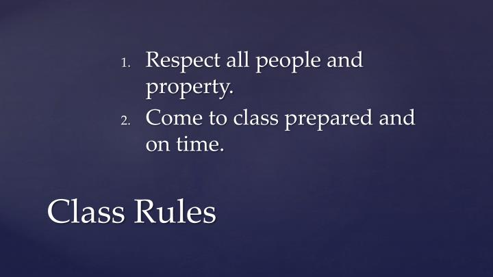 Respect all people and property.