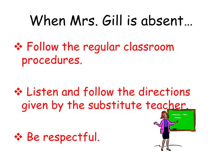 When Mrs. Gill is absent…