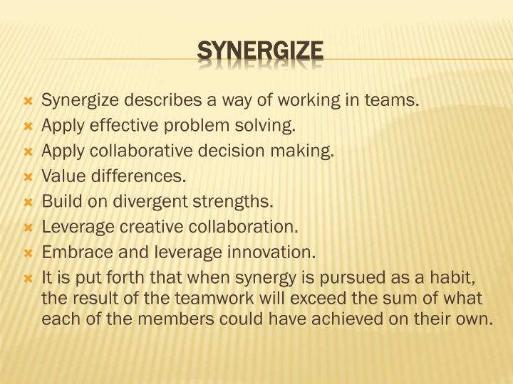 Synergize describes a way of working in teams.