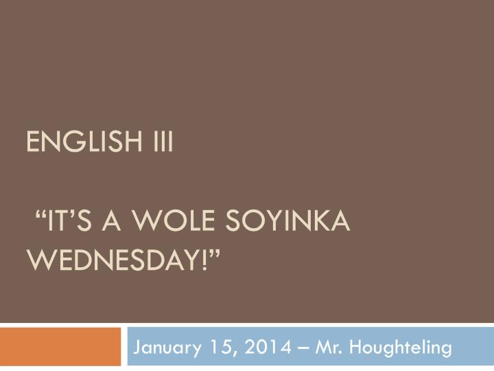English iii it s a wole soyinka wednesday
