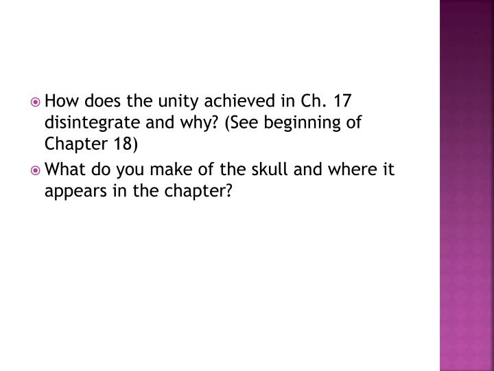 How does the unity achieved in Ch. 17 disintegrate and why