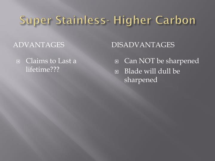 Super Stainless- Higher Carbon