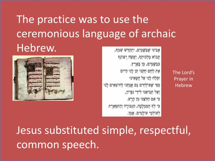 The practice was to use the ceremonious language of archaic Hebrew.
