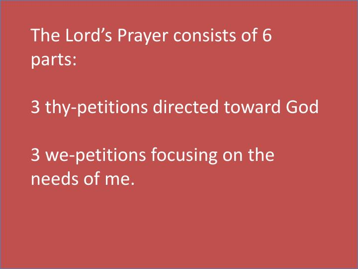 The Lord's Prayer consists of 6 parts: