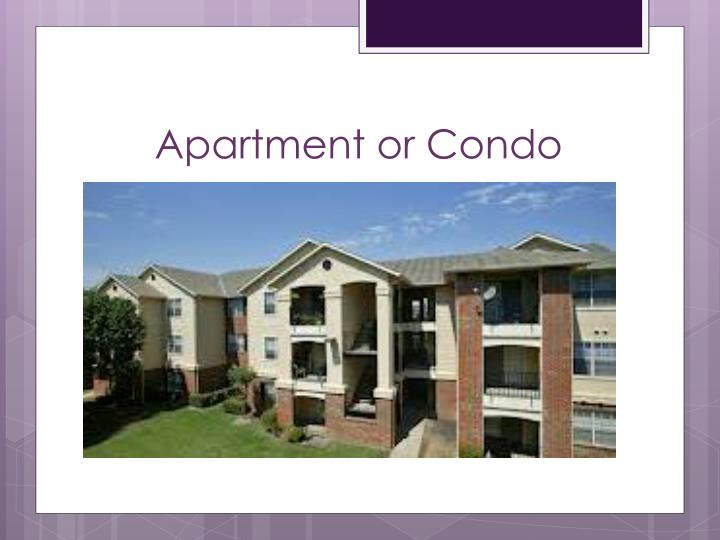 Apartment or Condo