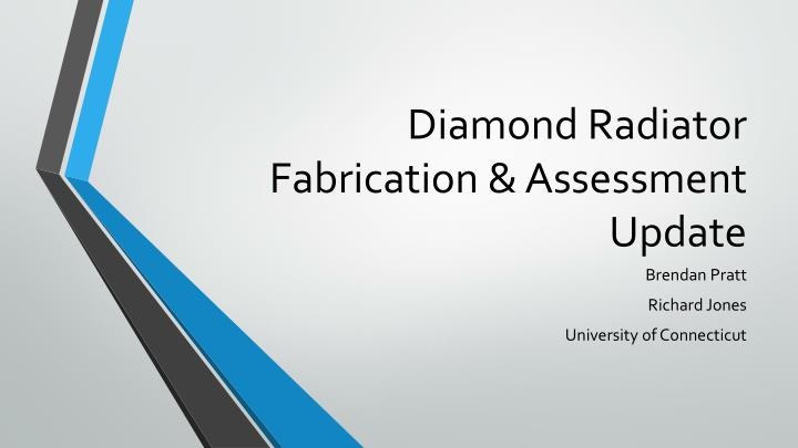 Diamond radiator fabrication assessment update