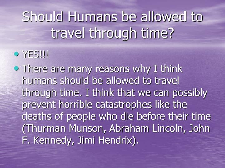 Should Humans be allowed to travel through time?