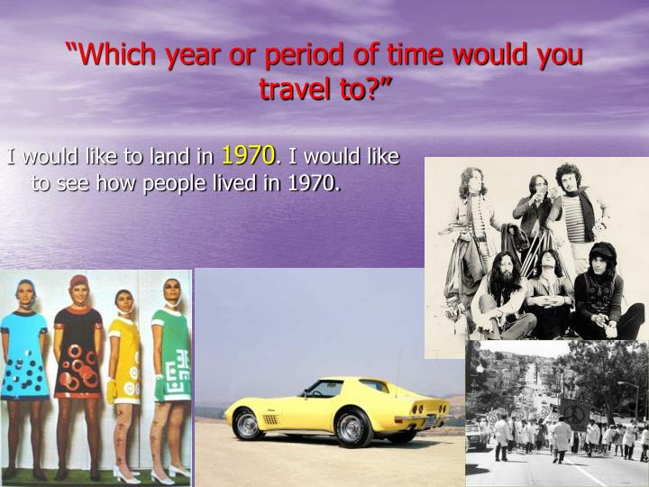 """""""Which year or period of time would you travel to?"""""""
