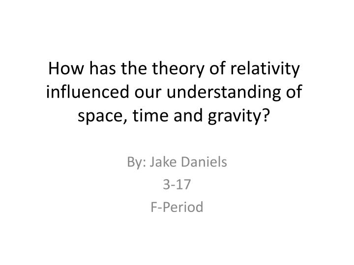 How has the theory of relativity influenced our understanding of space, time and gravity?