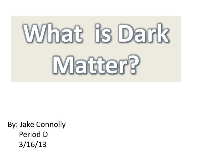What  is Dark Matter?