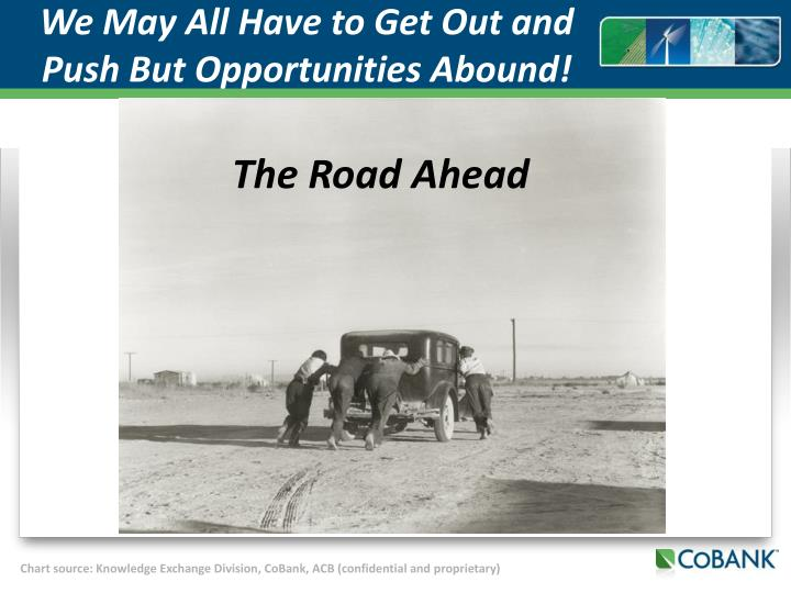 We May All Have to Get Out and Push But Opportunities Abound!
