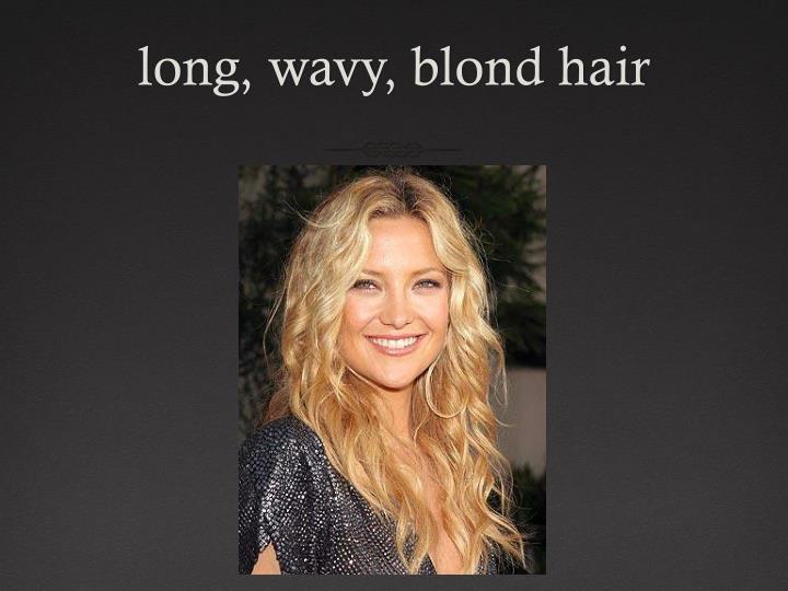 long, wavy, blond hair