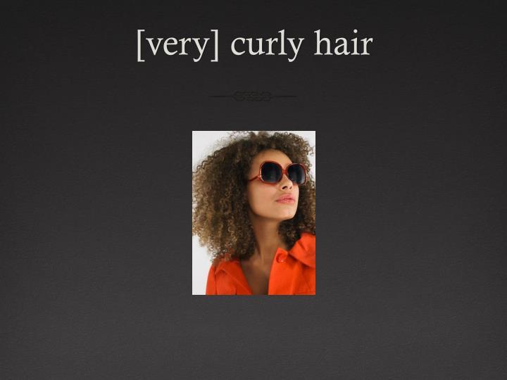 [very] curly hair