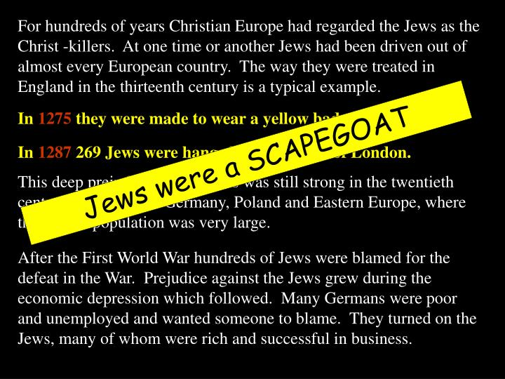 For hundreds of years Christian Europe had regarded the Jews as the Christ -killers.  At one time or...