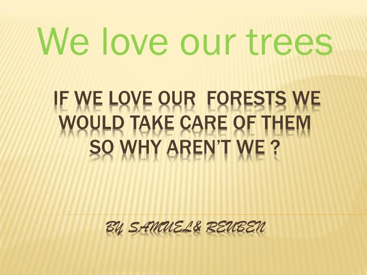 we love our trees