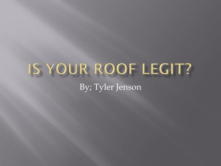 Is your roof legit