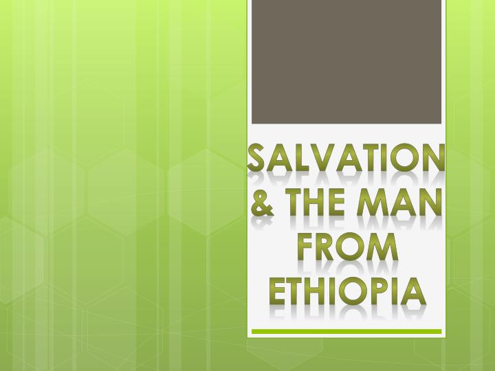 Salvation & the man from Ethiopia