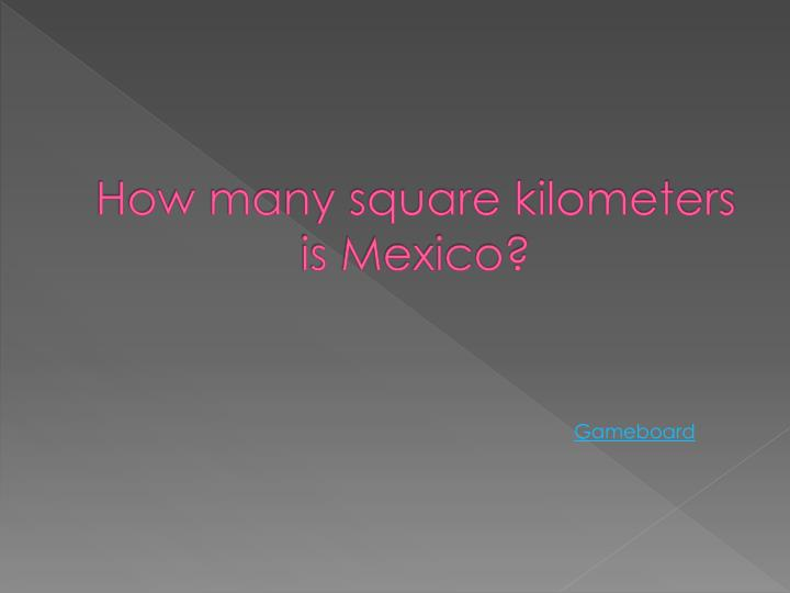 How many square kilometers is Mexico?