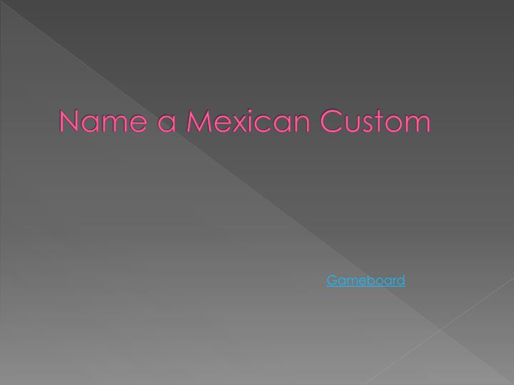 Name a Mexican Custom