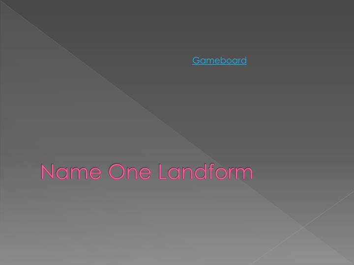 Name One Landform