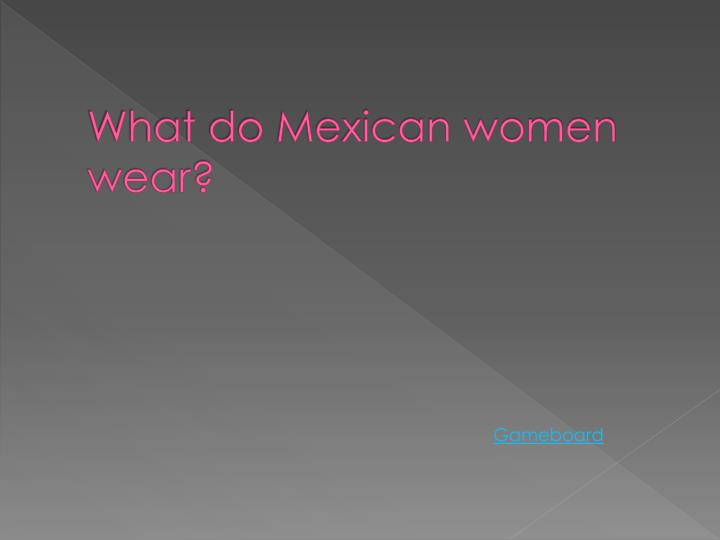 What do Mexican women wear?
