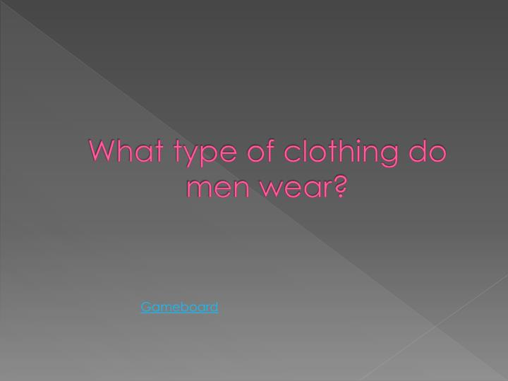 What type of clothing do men wear?