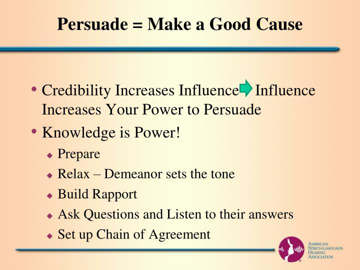 Persuade = Make a Good Cause