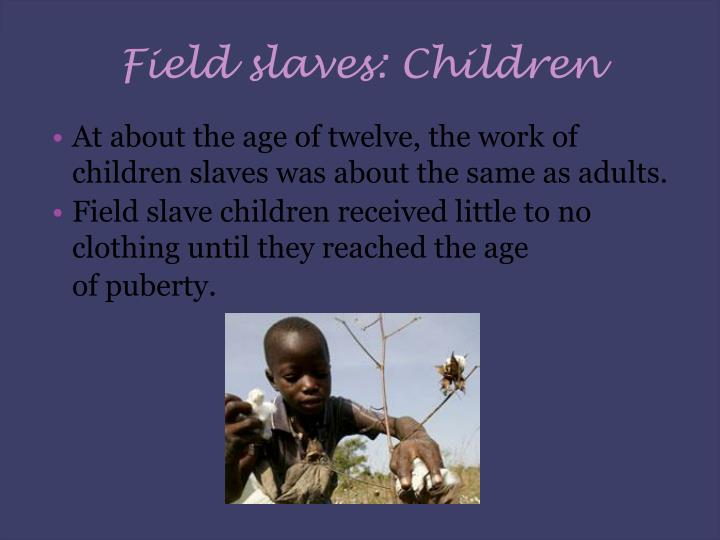 Field slaves: Children