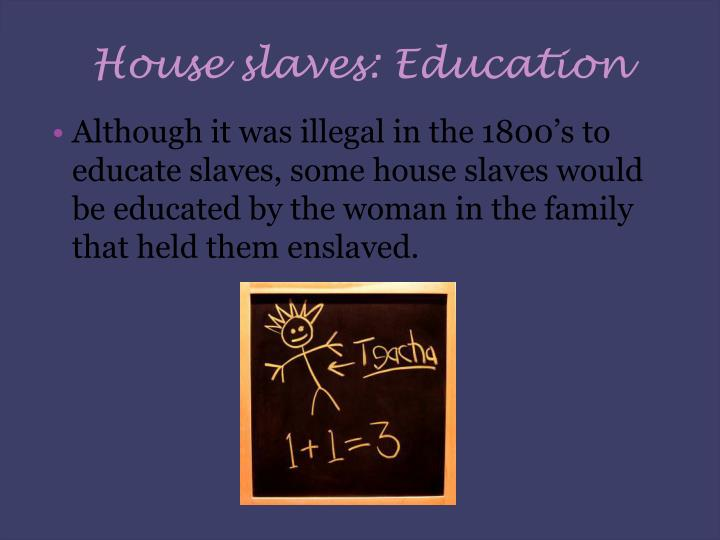 House slaves: Education