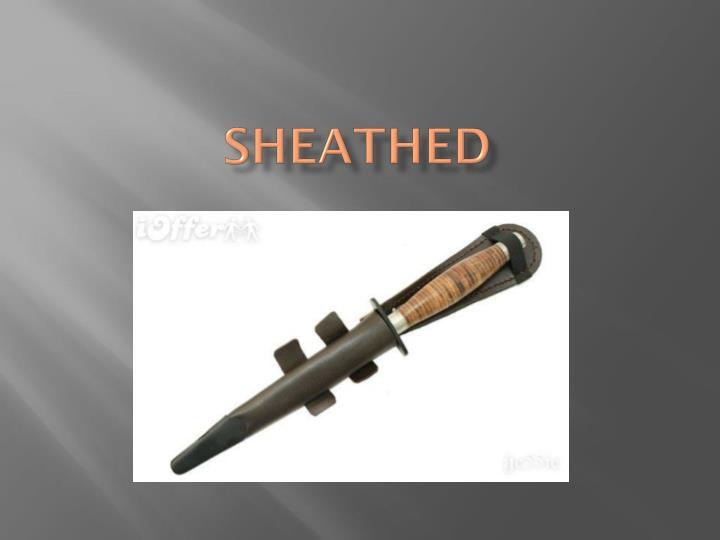 sheathed