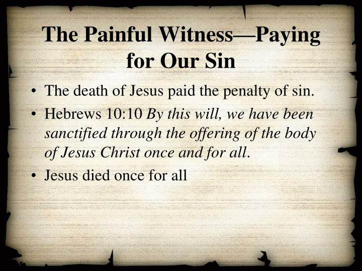 The Painful Witness—Paying for Our Sin