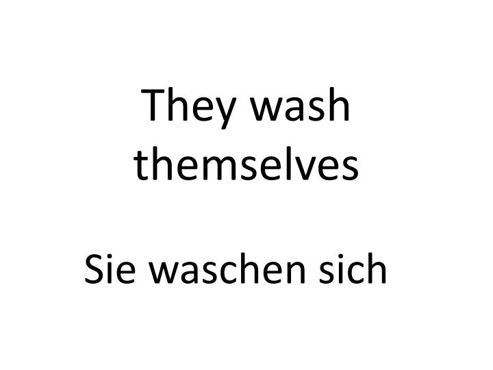They wash themselves