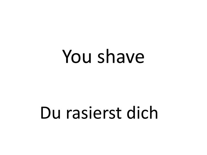 You shave