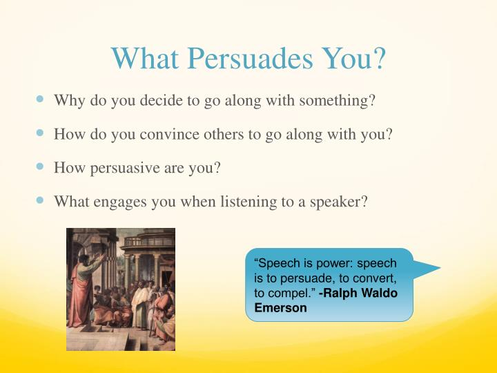 What Persuades You?