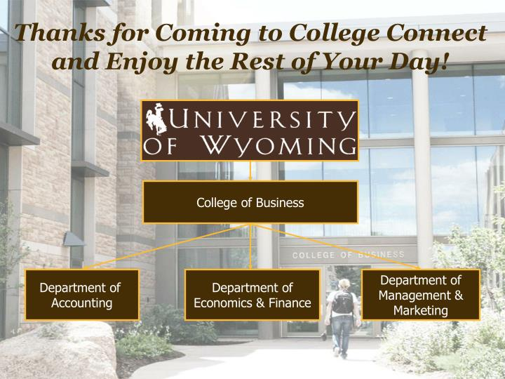 Thanks for Coming to College Connect and Enjoy the Rest of Your Day!