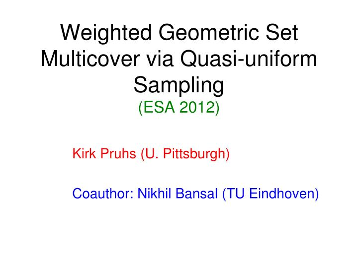 Weighted geometric set multicover via quasi uniform sampling esa 2012