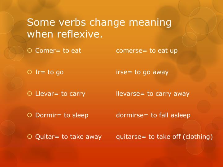 Some verbs change meaning when reflexive.