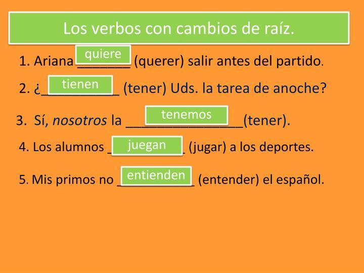 Los verbos con cambios de raíz.