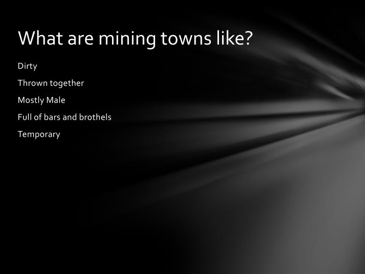 What are mining towns like?