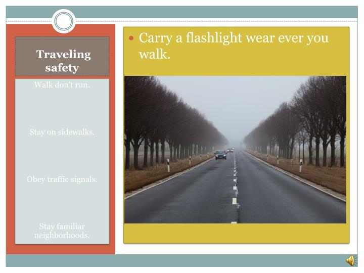 Carry a flashlight wear ever you walk.