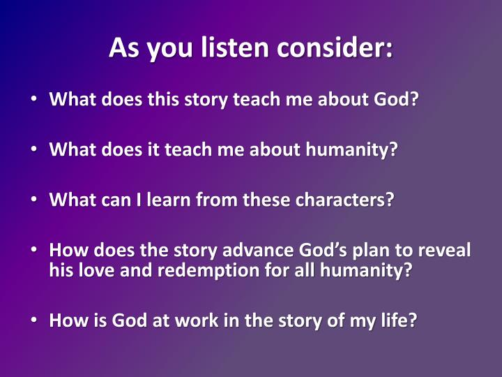 As you listen consider:
