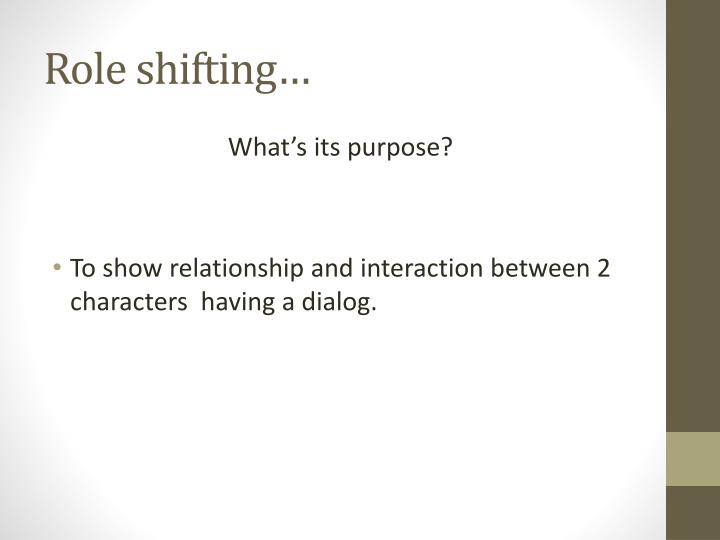 Role shifting…