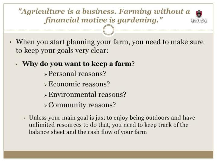 """""""Agriculture is a business. Farming without a financial motive is gardening."""""""